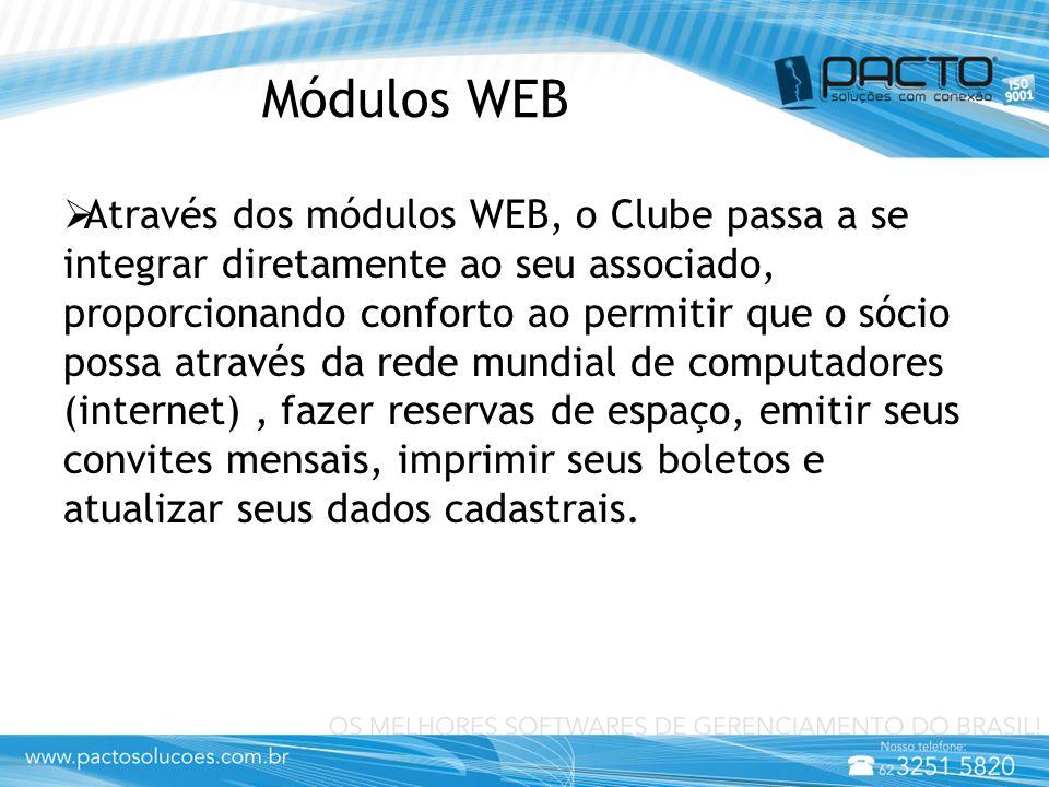 Módulos WEB  Através dos módulos WEB, o Clube passa a se integrar diretamente ao seu associado, proporcionando conforto ao permitir que o sócio possa através da rede mundial de computadores (internet), fazer reservas de espaço, emitir seus convites mensais, imprimir seus boletos e atualizar seus dados cadastrais.