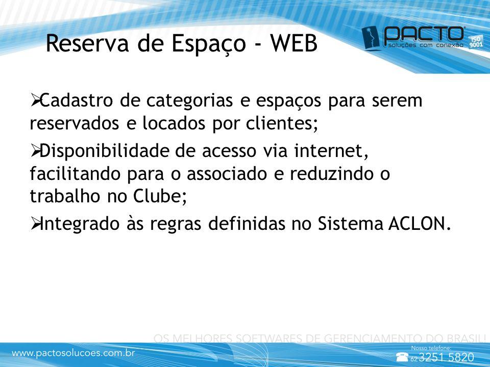 Reserva de Espaço - WEB  Cadastro de categorias e espaços para serem reservados e locados por clientes;  Disponibilidade de acesso via internet, facilitando para o associado e reduzindo o trabalho no Clube;  Integrado às regras definidas no Sistema ACLON.