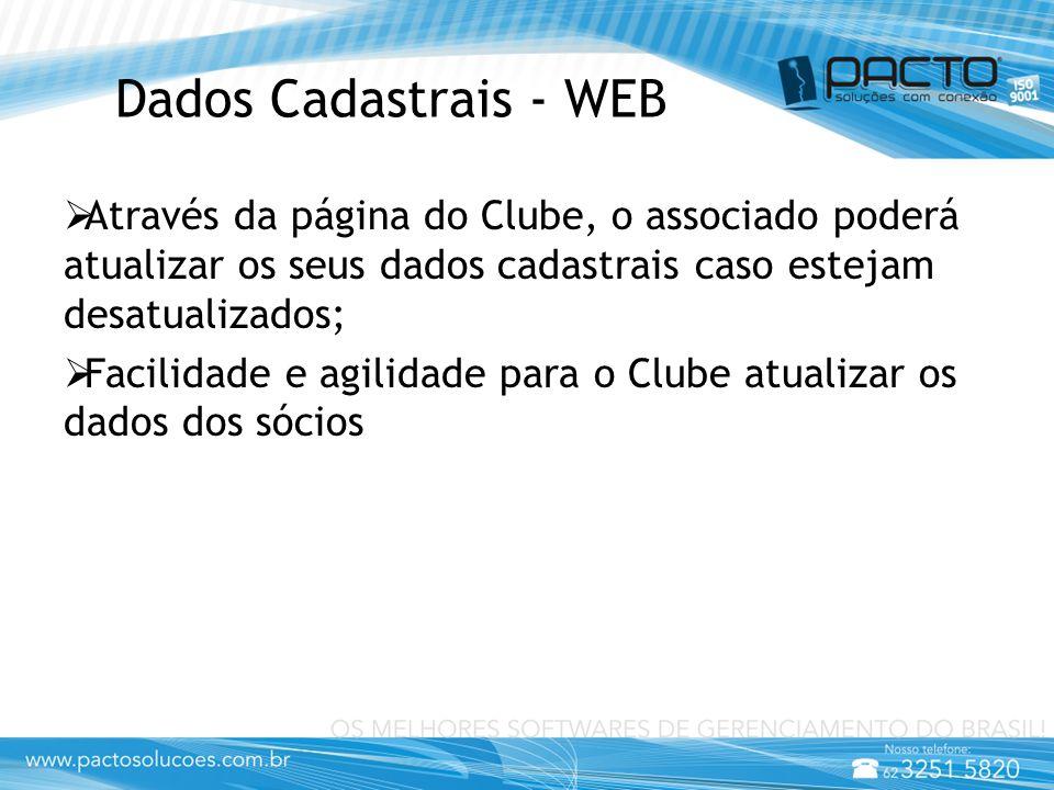 Dados Cadastrais - WEB  Através da página do Clube, o associado poderá atualizar os seus dados cadastrais caso estejam desatualizados;  Facilidade e agilidade para o Clube atualizar os dados dos sócios