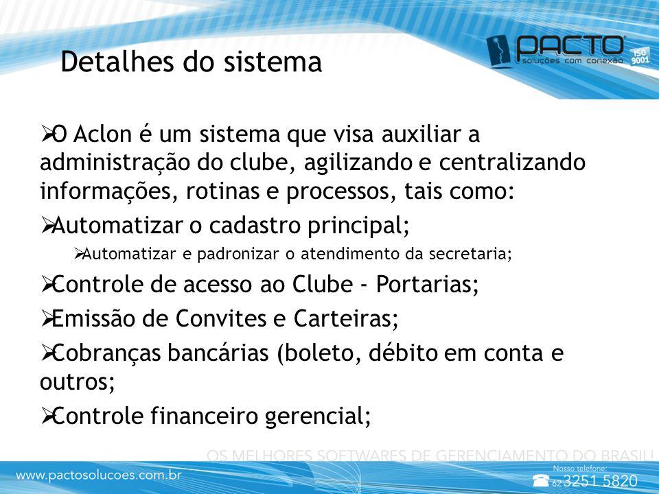 Detalhes do sistema  O Aclon é um sistema que visa auxiliar a administração do clube, agilizando e centralizando informações, rotinas e processos, ta