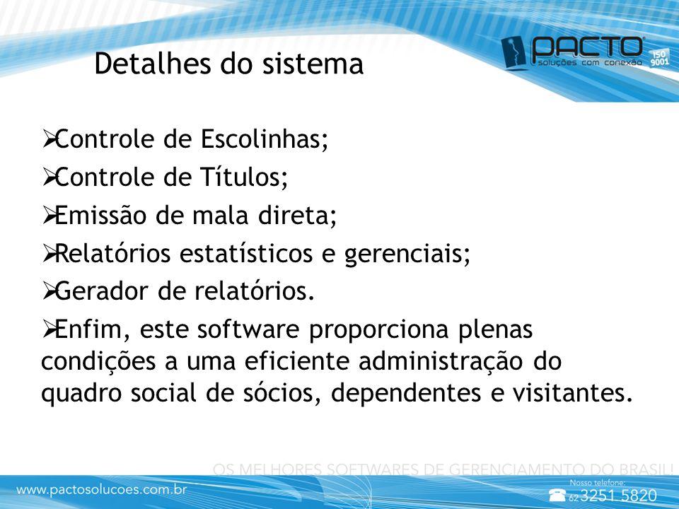 Detalhes do sistema  Controle de Escolinhas;  Controle de Títulos;  Emissão de mala direta;  Relatórios estatísticos e gerenciais;  Gerador de relatórios.