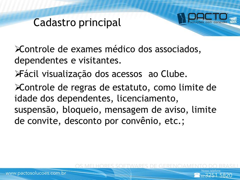 Cadastro principal  Controle de exames médico dos associados, dependentes e visitantes.  Fácil visualização dos acessos ao Clube.  Controle de regr