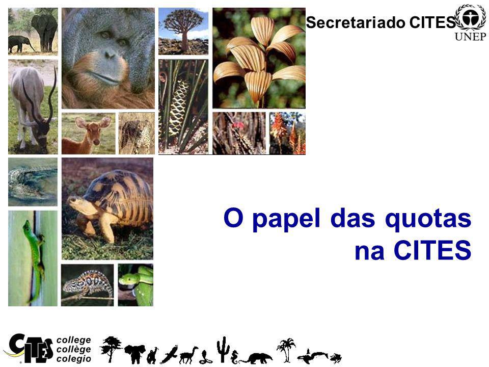 1 O papel das quotas na CITES Secretariado CITES