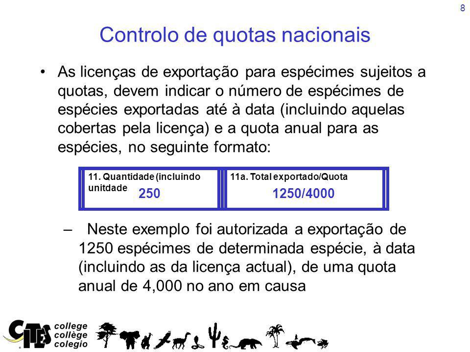 8 Controlo de quotas nacionais As licenças de exportação para espécimes sujeitos a quotas, devem indicar o número de espécimes de espécies exportadas até à data (incluindo aquelas cobertas pela licença) e a quota anual para as espécies, no seguinte formato: –Neste exemplo foi autorizada a exportação de 1250 espécimes de determinada espécie, à data (incluindo as da licença actual), de uma quota anual de 4,000 no ano em causa 11.