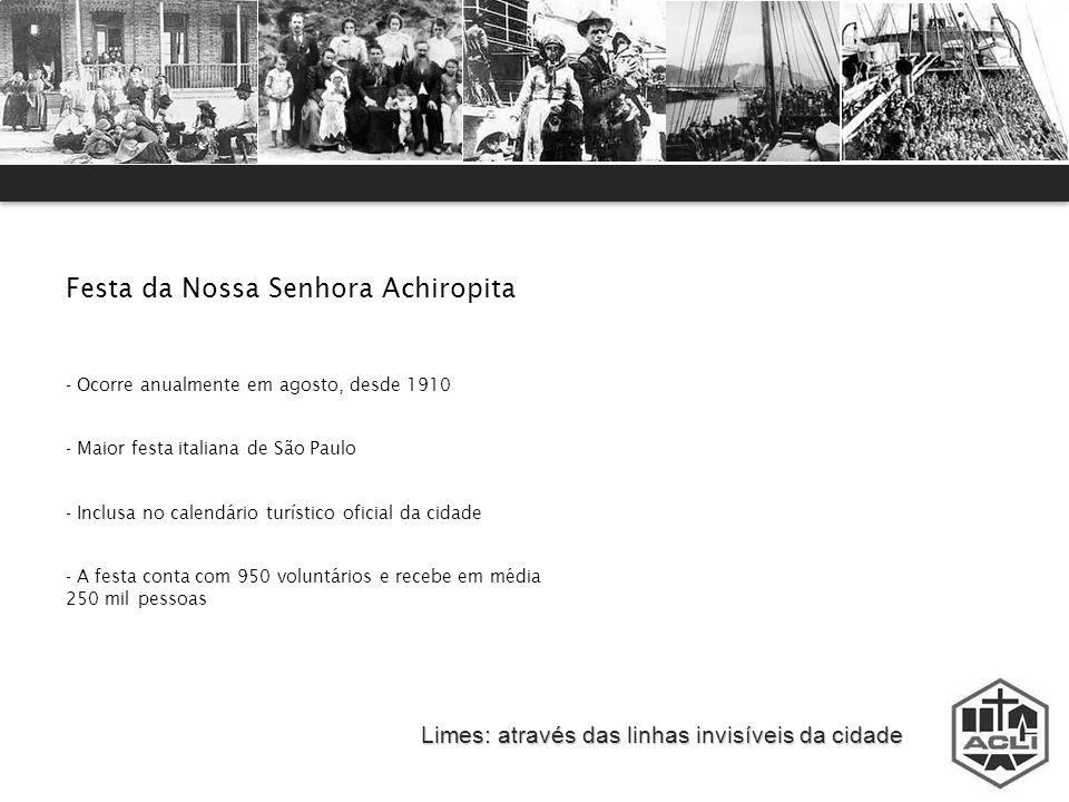 Limes: através das linhas invisíveis da cidade Festa da Nossa Senhora Achiropita - Ocorre anualmente em agosto, desde 1910 - Maior festa italiana de S