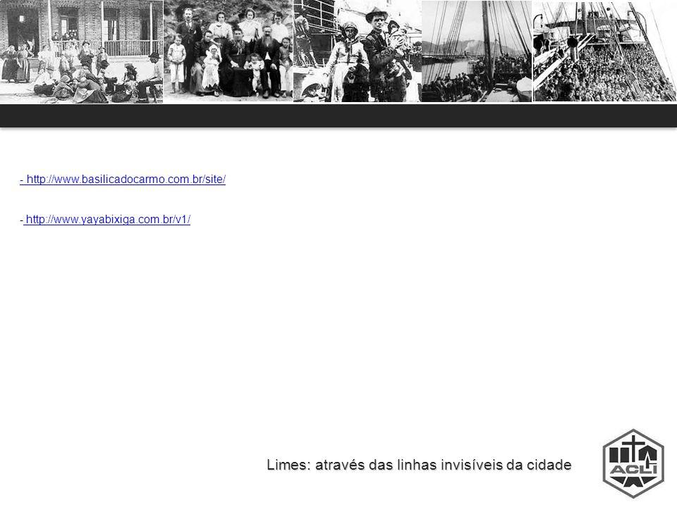 Limes: através das linhas invisíveis da cidade - http://www.basilicadocarmo.com.br/site/ - http://www.yayabixiga.com.br/v1/ http://www.yayabixiga.com.