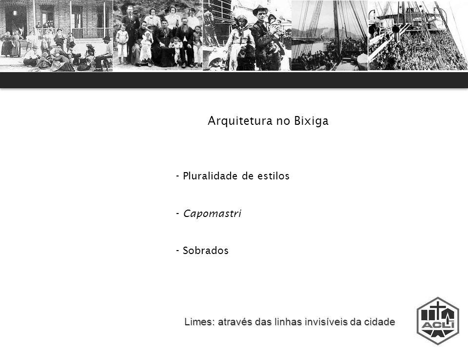 Limes: através das linhas invisíveis da cidade Arquitetura no Bixiga - Pluralidade de estilos - Capomastri - Sobrados