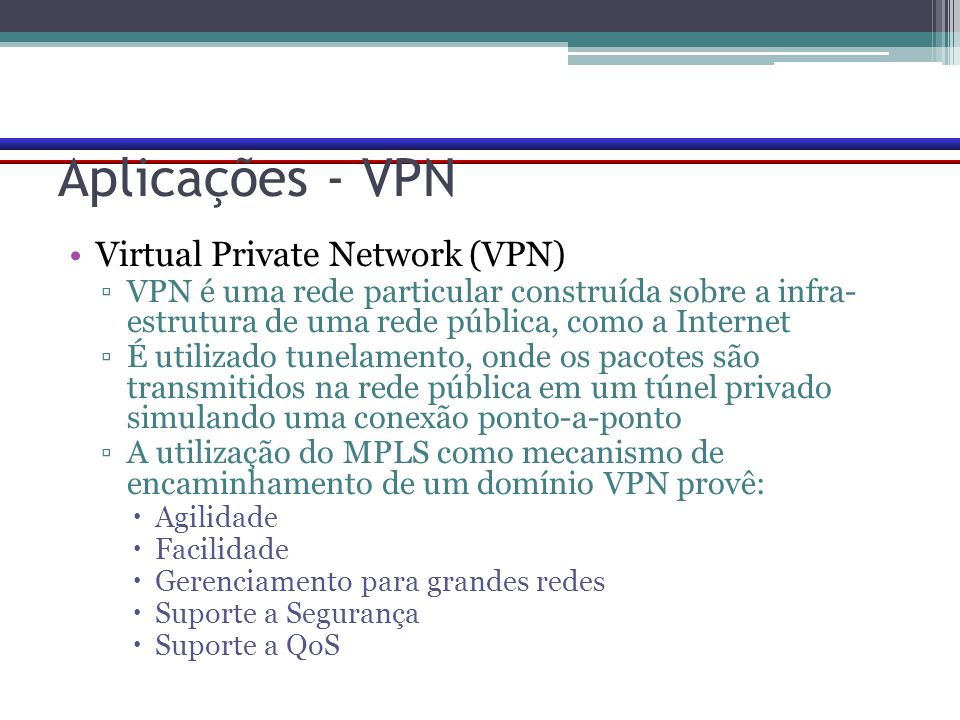 Aplicações - VPN Virtual Private Network (VPN) ▫VPN é uma rede particular construída sobre a infra- estrutura de uma rede pública, como a Internet ▫É