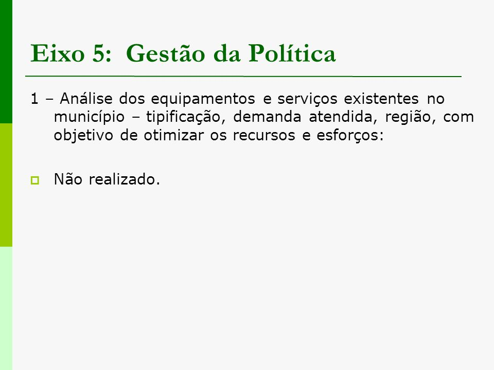Eixo 5: Gestão da Política 1 – Análise dos equipamentos e serviços existentes no município – tipificação, demanda atendida, região, com objetivo de ot