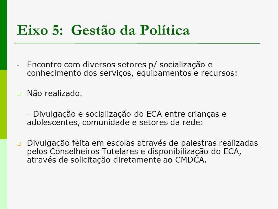 Eixo 5: Gestão da Política - Encontro com diversos setores p/ socialização e conhecimento dos serviços, equipamentos e recursos:  Não realizado. - Di