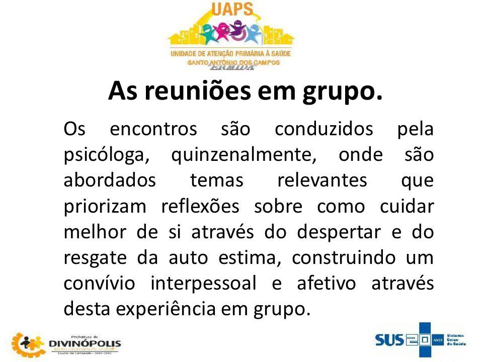 As reuniões em grupo. Os encontros são conduzidos pela psicóloga, quinzenalmente, onde são abordados temas relevantes que priorizam reflexões sobre co
