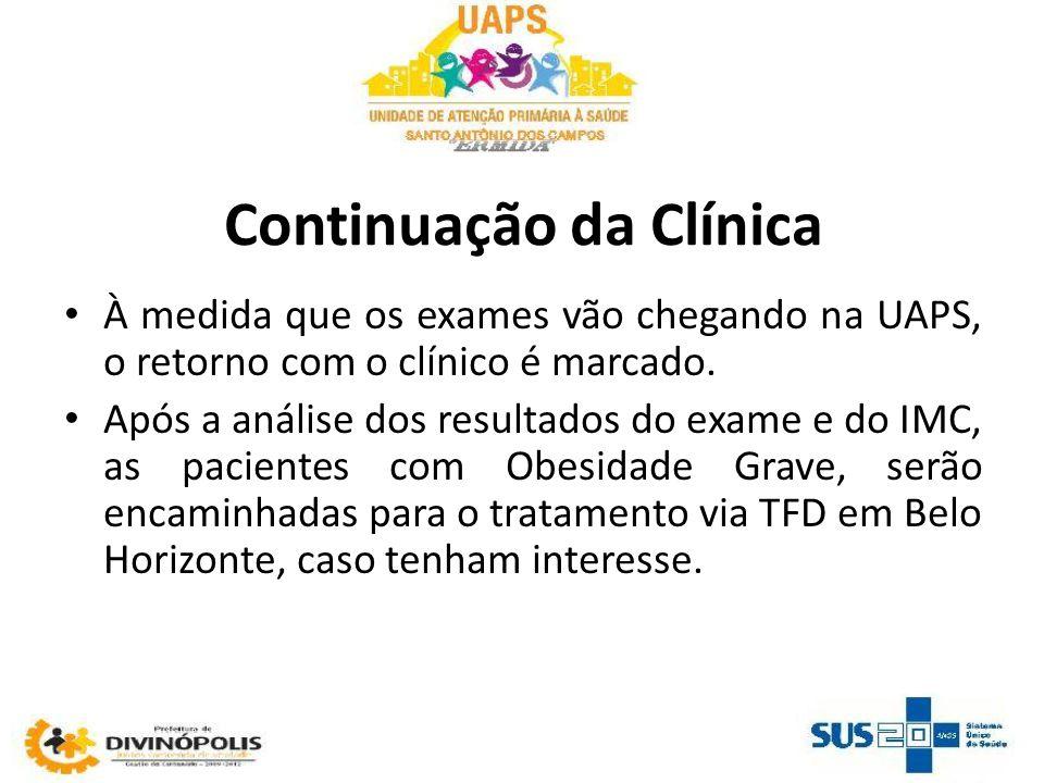 Continuação da Clínica À medida que os exames vão chegando na UAPS, o retorno com o clínico é marcado. Após a análise dos resultados do exame e do IMC