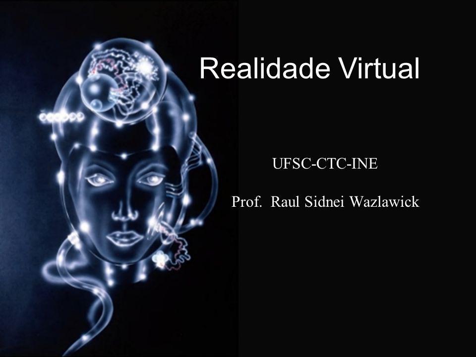 UFSC-CTC-INE Prof. Raul Sidnei Wazlawick Realidade Virtual