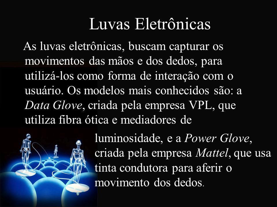 Luvas Eletrônicas As luvas eletrônicas, buscam capturar os movimentos das mãos e dos dedos, para utilizá-los como forma de interação com o usuário. Os