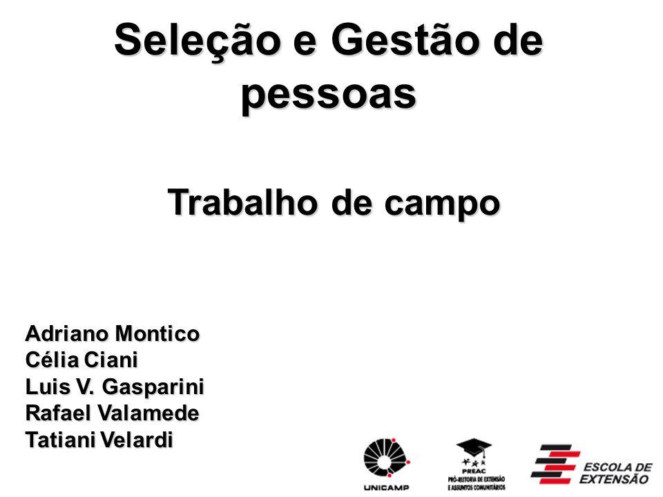 Seleção e Gestão de pessoas Trabalho de campo Adriano Montico Célia Ciani Luis V.