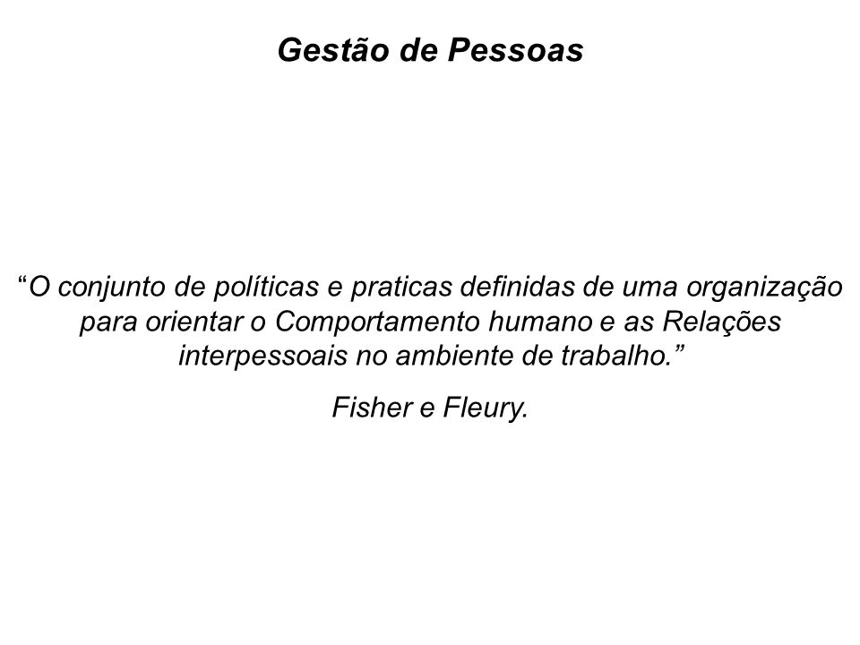 O conjunto de políticas e praticas definidas de uma organização para orientar o Comportamento humano e as Relações interpessoais no ambiente de trabalho. Fisher e Fleury.