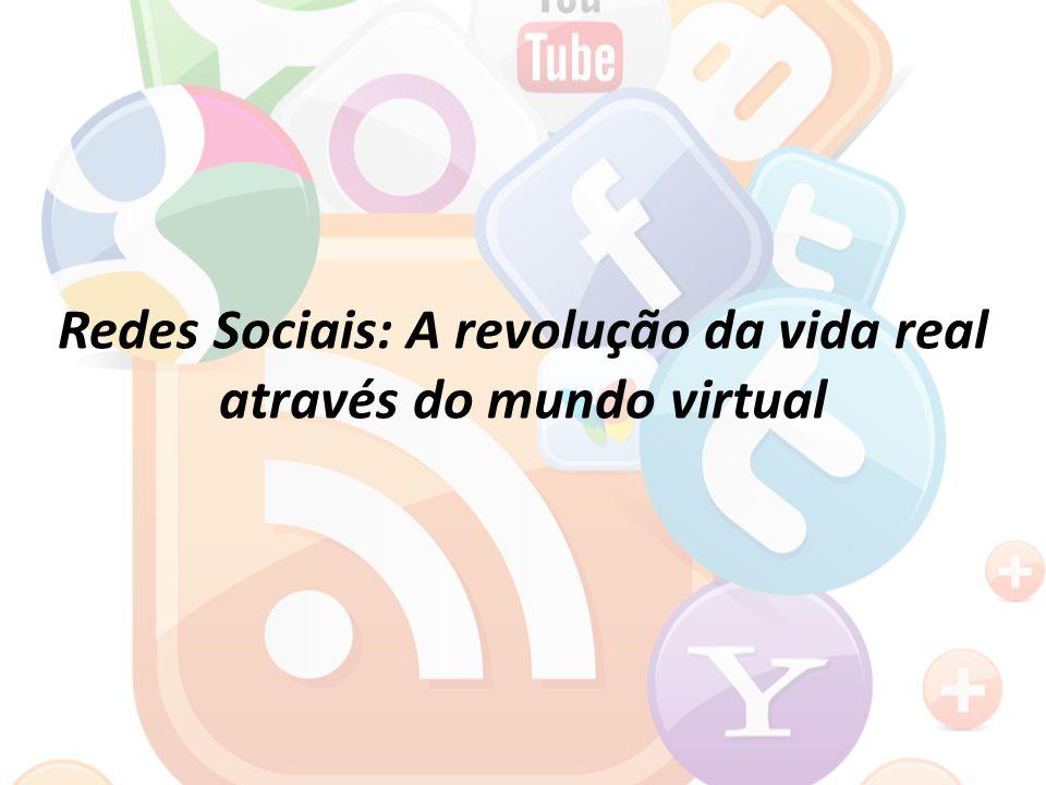 Redes Sociais: A revolução da vida real através do mundo virtual