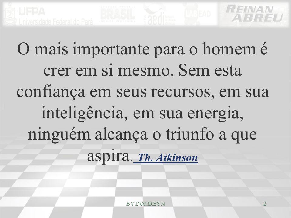 2 O mais importante para o homem é crer em si mesmo. Sem esta confiança em seus recursos, em sua inteligência, em sua energia, ninguém alcança o triun