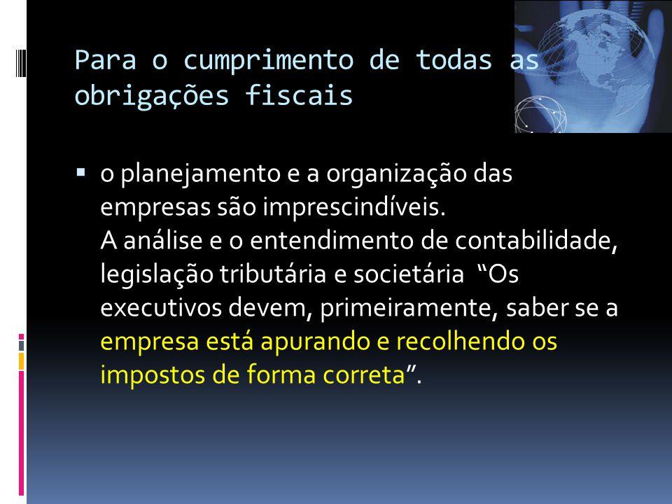 Para o cumprimento de todas as obrigações fiscais  o planejamento e a organização das empresas são imprescindíveis.