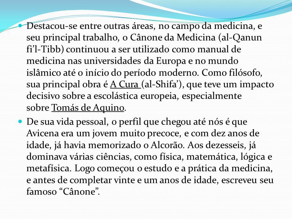 Destacou-se entre outras áreas, no campo da medicina, e seu principal trabalho, o Cânone da Medicina (al-Qanun fi'l-Tibb) continuou a ser utilizado co