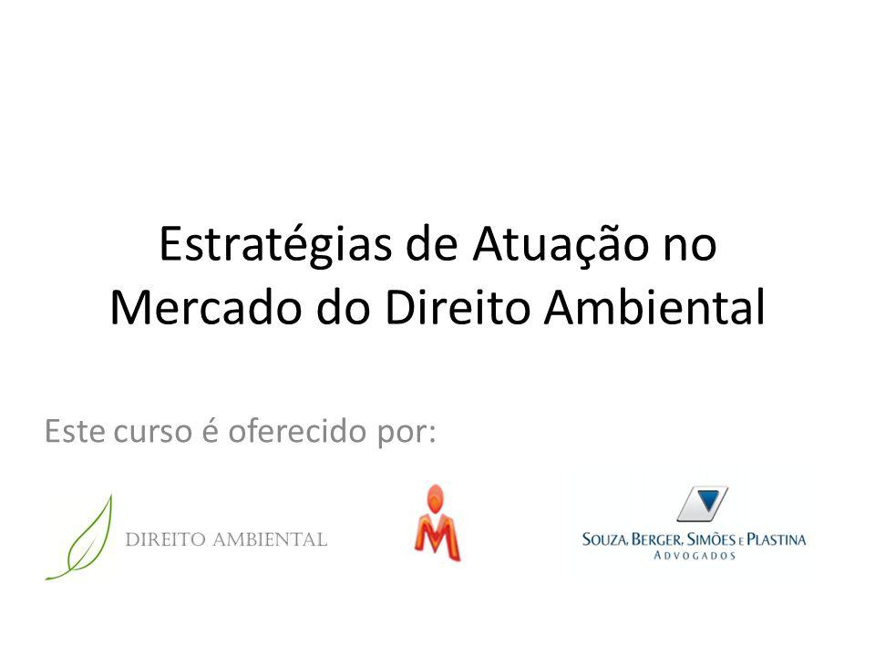 Estratégias de Atuação no Mercado do Direito Ambiental Este curso é oferecido por:
