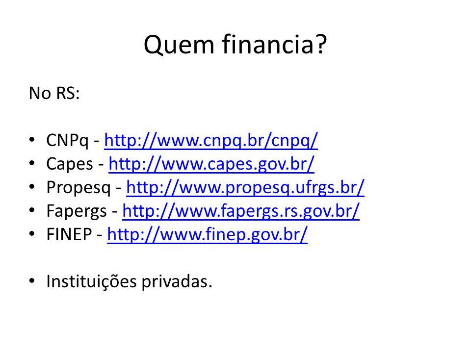 Quem financia? No RS: CNPq - http://www.cnpq.br/cnpq/http://www.cnpq.br/cnpq/ Capes - http://www.capes.gov.br/http://www.capes.gov.br/ Propesq - http: