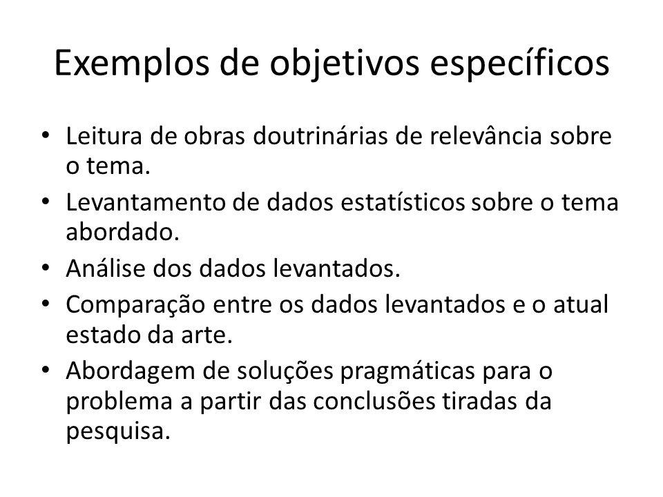 Exemplos de objetivos específicos Leitura de obras doutrinárias de relevância sobre o tema.