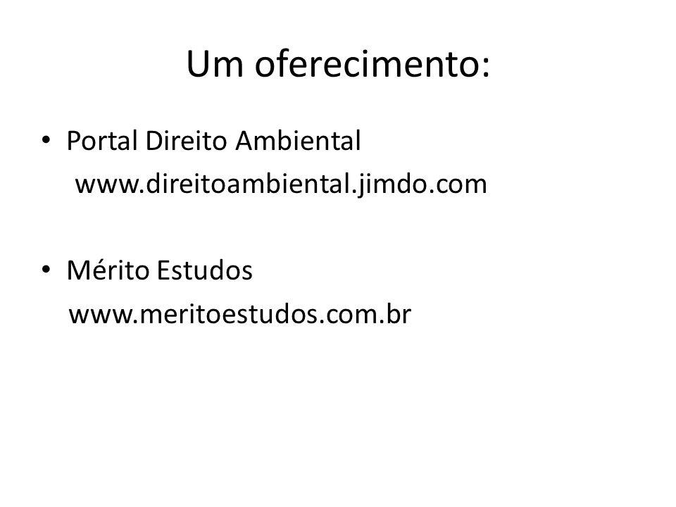 Um oferecimento: Portal Direito Ambiental www.direitoambiental.jimdo.com Mérito Estudos www.meritoestudos.com.br