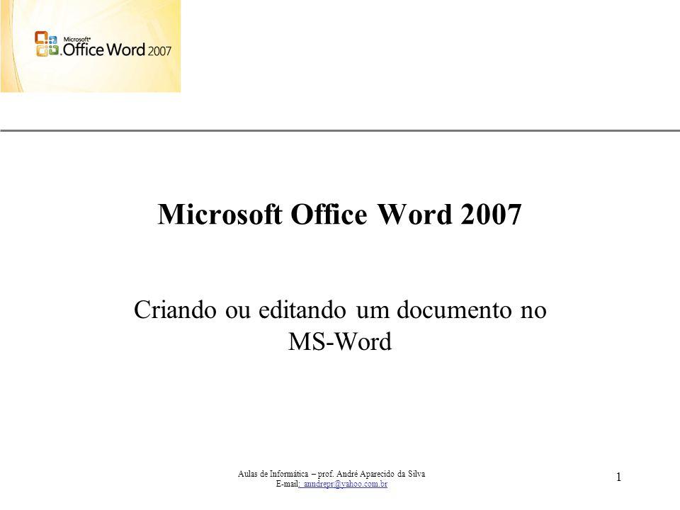 XP Aulas de Informática – prof. André Aparecido da Silva E-mail: anndrepr@yahoo.com.br 1 Microsoft Office Word 2007 Criando ou editando um documento n