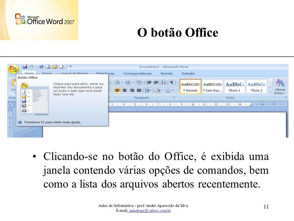 XP 11 O botão Office Clicando-se no botão do Office, é exibida uma janela contendo várias opções de comandos, bem como a lista dos arquivos abertos re