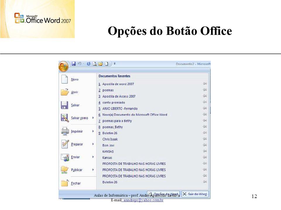 XP 12 Opções do Botão Office Aulas de Informática – prof. André Aparecido da Silva E-mail: anndrepr@yahoo.com.br