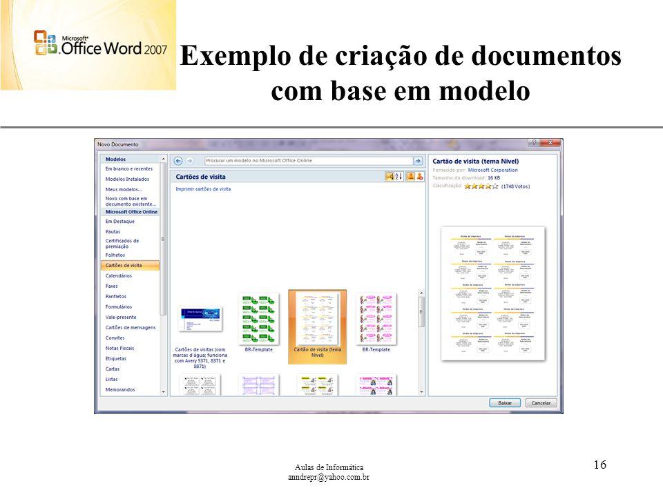 XP Aulas de Informática anndrepr@yahoo.com.br 16 Exemplo de criação de documentos com base em modelo