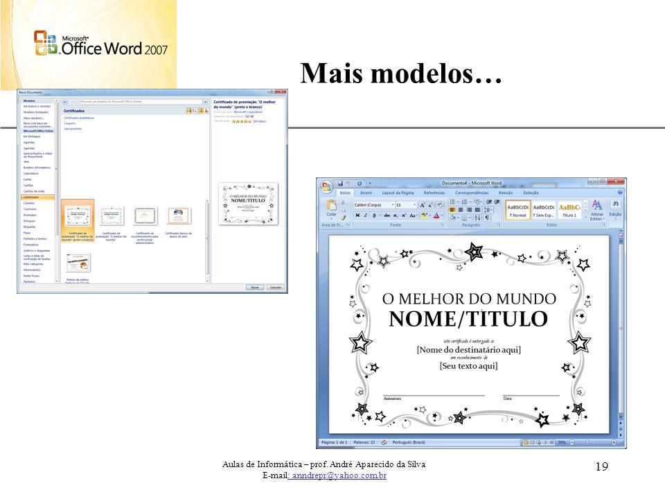 XP 19 Mais modelos… Aulas de Informática – prof. André Aparecido da Silva E-mail: anndrepr@yahoo.com.br
