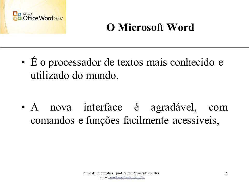 XP 2 O Microsoft Word É o processador de textos mais conhecido e utilizado do mundo. A nova interface é agradável, com comandos e funções facilmente a