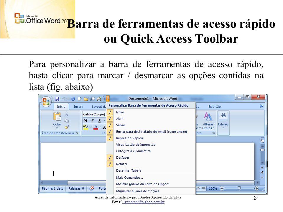 XP 24 Barra de ferramentas de acesso rápido ou Quick Access Toolbar Aulas de Informática – prof. André Aparecido da Silva E-mail: anndrepr@yahoo.com.b