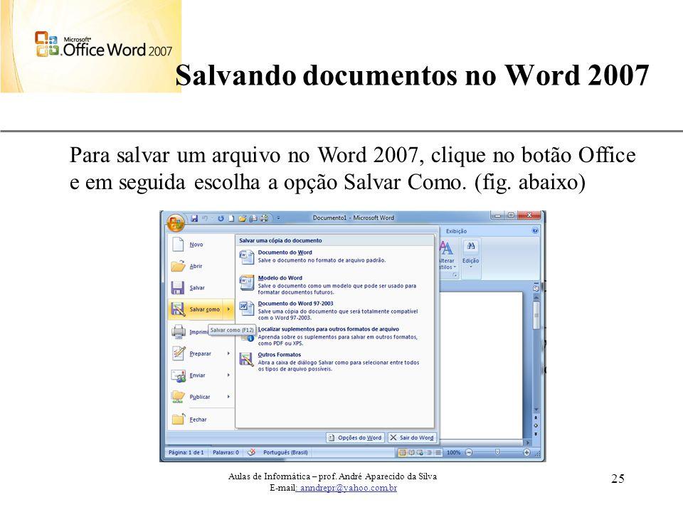 XP 25 Salvando documentos no Word 2007 Aulas de Informática – prof. André Aparecido da Silva E-mail: anndrepr@yahoo.com.br Para salvar um arquivo no W
