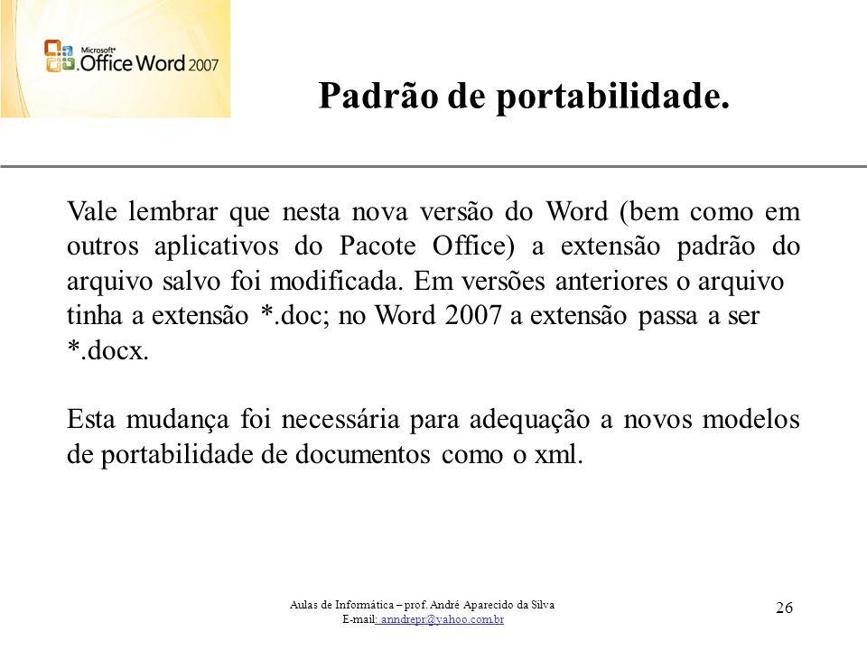 XP 26 Padrão de portabilidade. Aulas de Informática – prof. André Aparecido da Silva E-mail: anndrepr@yahoo.com.br Vale lembrar que nesta nova versão