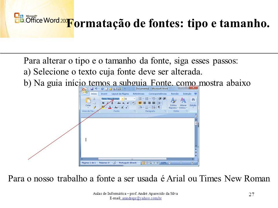 XP 27 Formatação de fontes: tipo e tamanho. Aulas de Informática – prof. André Aparecido da Silva E-mail: anndrepr@yahoo.com.br Para alterar o tipo e