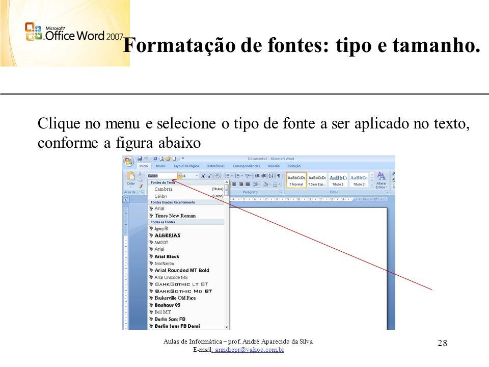 XP 28 Formatação de fontes: tipo e tamanho. Aulas de Informática – prof. André Aparecido da Silva E-mail: anndrepr@yahoo.com.br Clique no menu e selec