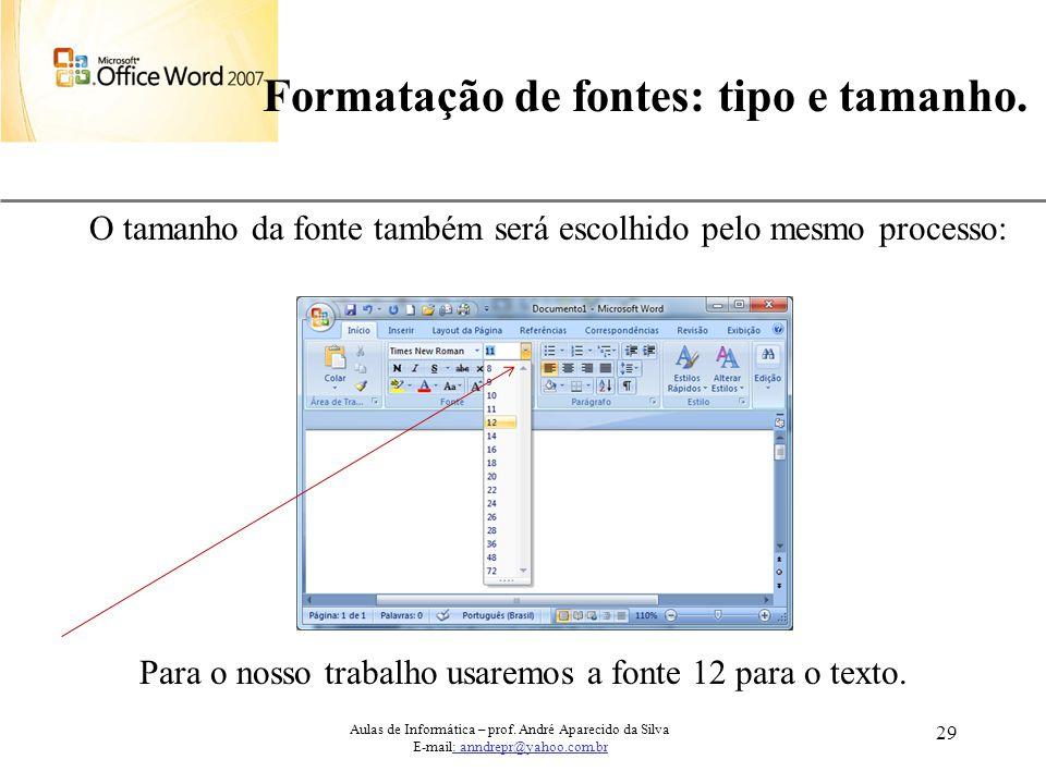 XP 29 Formatação de fontes: tipo e tamanho. Aulas de Informática – prof. André Aparecido da Silva E-mail: anndrepr@yahoo.com.br O tamanho da fonte tam