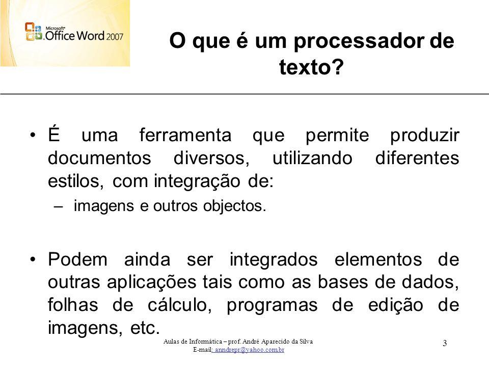 XP 3 Aulas de Informática – prof. André Aparecido da Silva E-mail: anndrepr@yahoo.com.br O que é um processador de texto? É uma ferramenta que permite