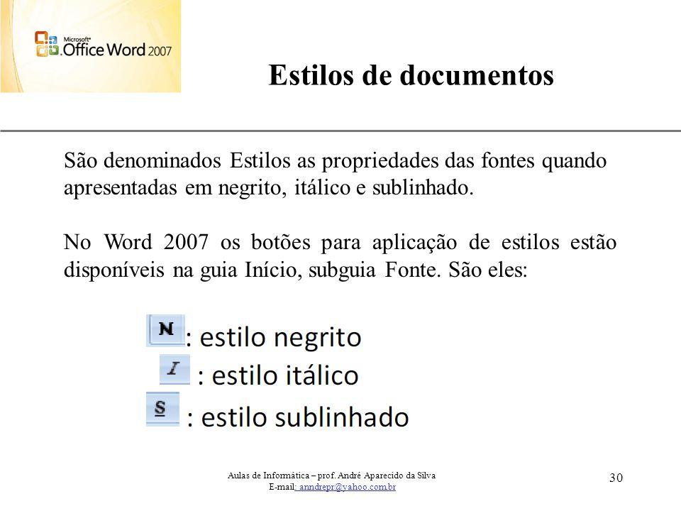 XP 30 Estilos de documentos Aulas de Informática – prof. André Aparecido da Silva E-mail: anndrepr@yahoo.com.br São denominados Estilos as propriedade