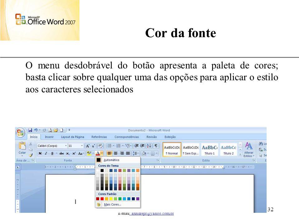 XP 32 Cor da fonte Aulas de Informática – prof. André Aparecido da Silva E-mail: anndrepr@yahoo.com.br O menu desdobrável do botão apresenta a paleta