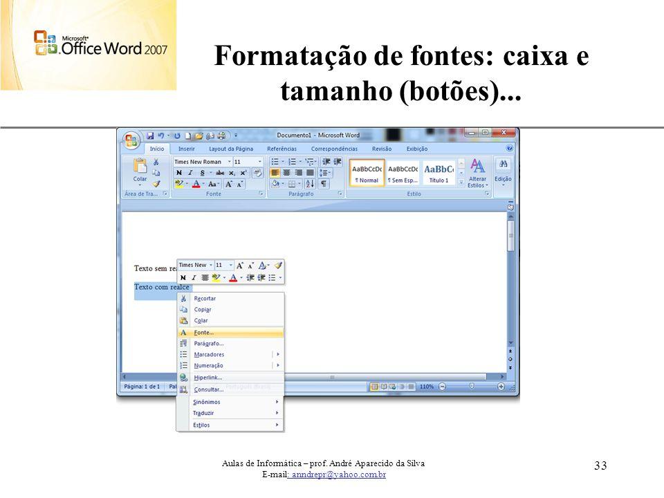 XP 33 Formatação de fontes: caixa e tamanho (botões)... Aulas de Informática – prof. André Aparecido da Silva E-mail: anndrepr@yahoo.com.br