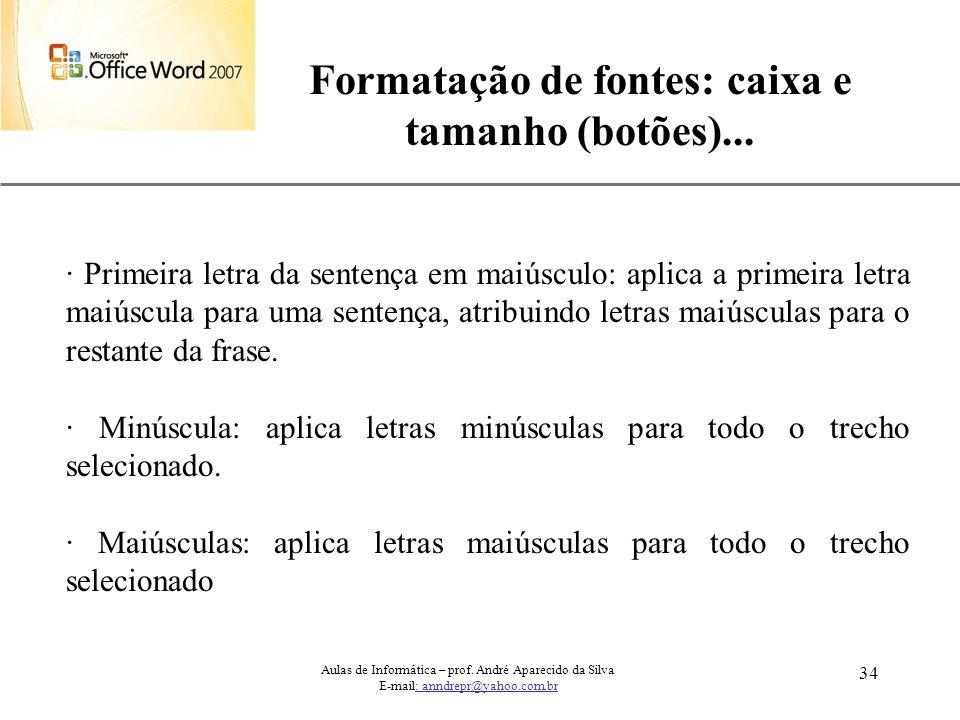 XP 34 Formatação de fontes: caixa e tamanho (botões)... Aulas de Informática – prof. André Aparecido da Silva E-mail: anndrepr@yahoo.com.br · Primeira
