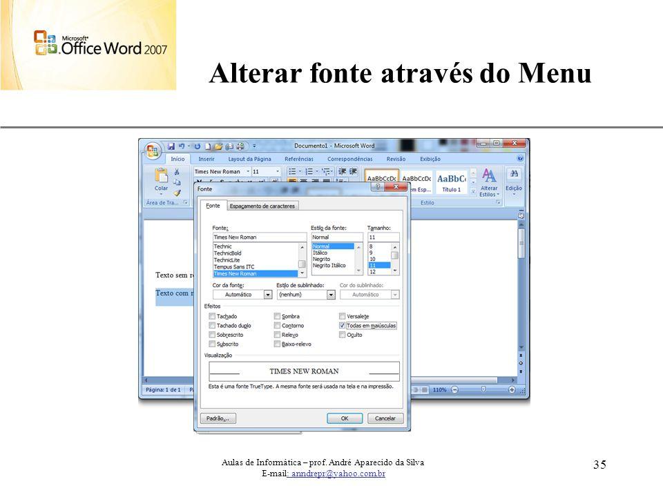 XP 35 Alterar fonte através do Menu Aulas de Informática – prof. André Aparecido da Silva E-mail: anndrepr@yahoo.com.br