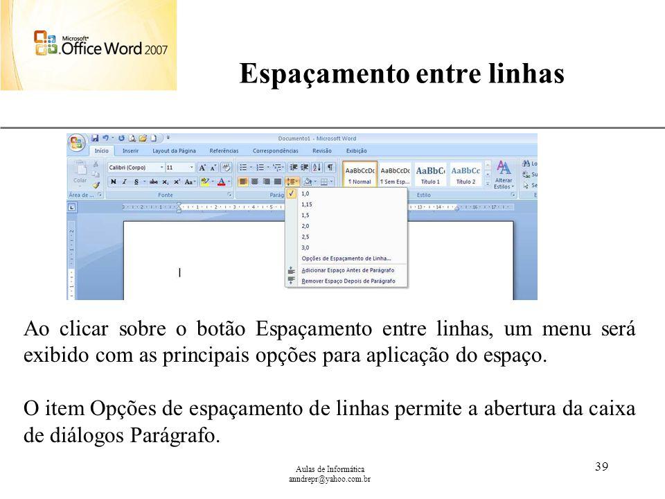 XP Aulas de Informática anndrepr@yahoo.com.br 39 Espaçamento entre linhas Ao clicar sobre o botão Espaçamento entre linhas, um menu será exibido com a