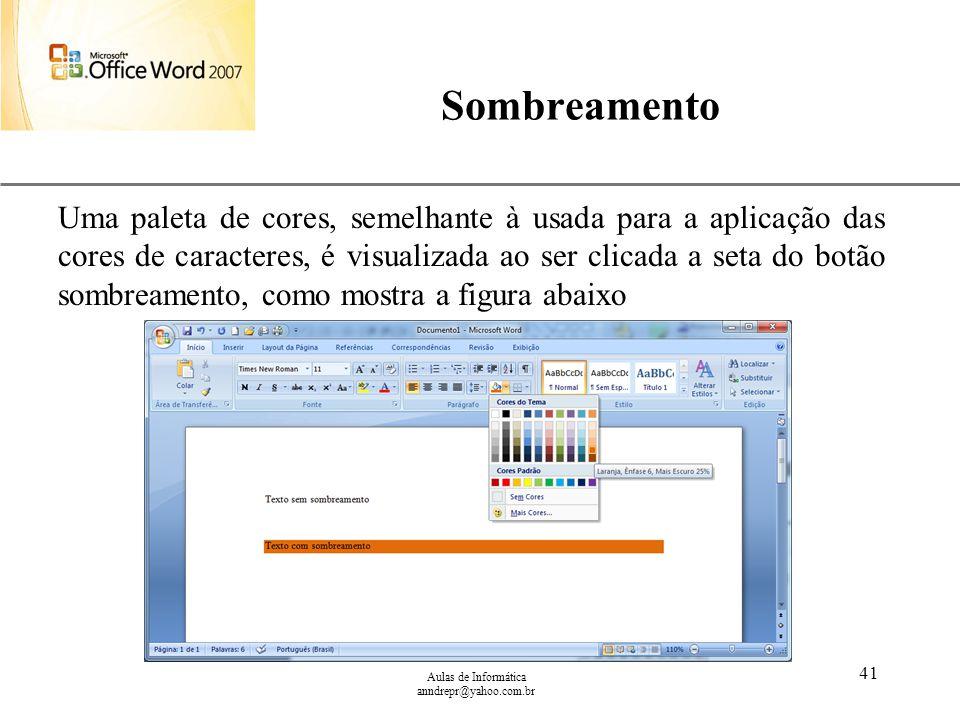 XP Aulas de Informática anndrepr@yahoo.com.br 41 Sombreamento Uma paleta de cores, semelhante à usada para a aplicação das cores de caracteres, é visu