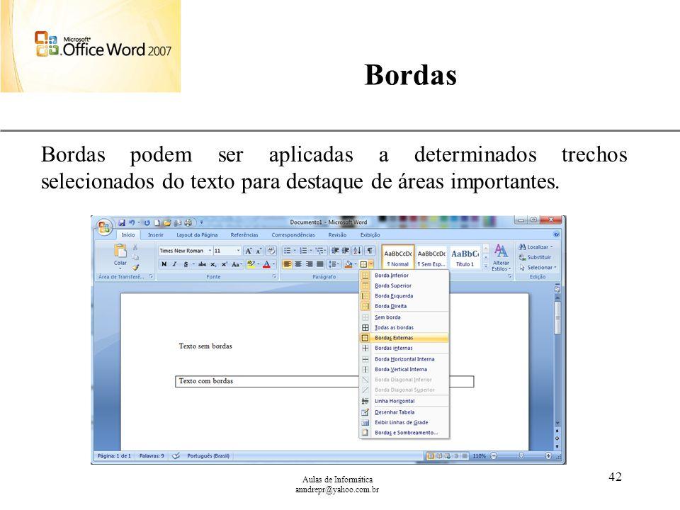 XP Aulas de Informática anndrepr@yahoo.com.br 42 Bordas Bordas podem ser aplicadas a determinados trechos selecionados do texto para destaque de áreas