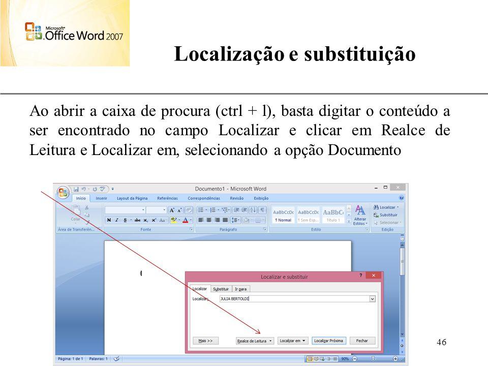 XP Aulas de Informática anndrepr@yahoo.com.br 46 Localização e substituição Ao abrir a caixa de procura (ctrl + l), basta digitar o conteúdo a ser enc